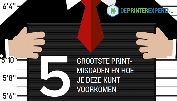 De vijf grootste print-misdaden op kantoor DePrinterexpert